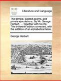 The Temple Sacred Poems, and Private Ejaculations by Mr George Herbert, Together with His Life the Thirteenth Edition Corrected, with the Addi, George Herbert, 1140808397