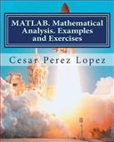 MATLAB. Mathematical Analysis. Examples and Exercises, Cesar Lopez, 1493728393