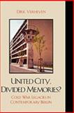 United City, Divided Memories? : Cold War Legacies in Contemporary Berlin, Verheyen, Dirk, 0739118390