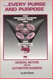 Every Purse and Purpose : General Motors and the Automative Business, Wysner, John W., 0923568395
