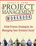The Project Management Workbook : An Interactive Guide to Building Effective Teams and Project Plans, Cobb, Nancy B., 0071408401