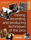 Mixing, Recording, and Producing Techniques of the Pros, Clark, Rick, 1598638408