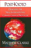 Post-Kyoto : Designing the Next International Climate Change Protocol, Clarke, Matthew, 1604568402