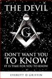 The Devil Don't Want You to Know, Everett D. Griffin, 1607918404