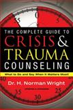 The Complete Guide to Crisis and Trauma Counseling, H. Norman Wright, 0830758402
