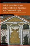 Politics and Tradition Between Rome, Ravenna and Constantinople : A Study of Cassiodorus and the 'Variae', 527-554, Bjornlie, M. Shane, 110702840X