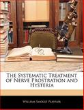 The Systematic Treatment of Nerve Prostration and Hysteri, William Smoult Playfair, 1141688409