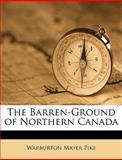 The Barren-Ground of Northern Canad, Warburton Maye Pike and Warburton Mayer Pike, 1149228407