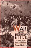 War in the Hebrew Bible : A Study in the Ethics of Violence, Niditch, Susan, 0195098404