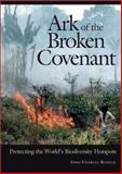 Ark of the Broken Covenant : Legal Protection of the World's Biodiversity Hotspots, Kunich, John C., 0275978400