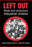 Left Out : Reds and America's Industrial Unions, Stepan-Norris, Judith and Zeitlin, Maurice, 052179840X