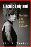 Electric Ladyland : Women and Rock Culture, 1965-1975, Rhodes, Lisa L., 0812238400