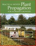 Practical Woody Plant Propagation for Nursery Growers, Bruce Macdonald, 0881928402