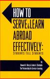 How to Serve and Learn Abroad Effectively : Students Tell Students, Berry, Howard A. and Chisholm, Linda A., 097019840X