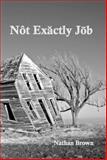 Not Exactly Job, Nathan Brown, 0980168406