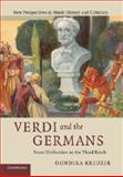 Verdi and the Germans : From Unification to the Third Reich, Kreuzer, Gundula, 1107638402