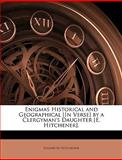 Enigmas Historical and Geographical [in Verse] by a Clergyman's Daughter [E Hitchener], Elizabeth Hitchener, 1145878407