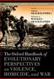 The Oxford Handbook of Evolutionary Perspectives on Violence, Homicide, and War, Shackelford, Todd K. and Weekes-Shackelford, Viviana A., 0199738408