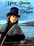 Mary Anning and the Sea Dragon, Jeannine Atkins, 0374348405