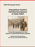 Population-Centric Counterinsurgency: A False Idol?, Dan Cox and Thomas Bruscino, 1470108402