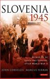 Slovenia 1945 : Memories of Death and Survival after World War II, Ferrar, Marcus and Corsellis, John, 1850438404