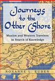 Journeys to the Other Shore : Muslim and Western Travelers in Search of Knowledge, Euben, Roxanne L., 0691138400