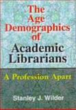 The Age Demographics of Academic Librarians : A Profession Apart, Stanley Wilder, 0789008408