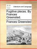 Fugitive Pieces by Frances Greensted, Frances Greensted, 1170128408