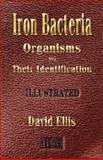 Iron Bacteria - Organisms and Their Identification - Illustrated, David Ellis, 1933998407