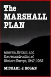The Marshall Plan : America, Britain and the Reconstruction of Western Europe, 1947-1952, Hogan, Michael J., 0521378400