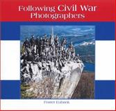 Following Civil War Photographers, Eubank, Foster, 0972998403