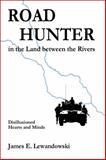Road Hunter in the Land between the Rivers, James E. Lewandowski, 0982108400