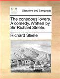 The Conscious Lovers a Comedy Written by Sir Richard Steele, Richard Steele, 1140958402