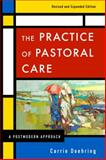 The Practice of Pastoral Care, Revised and Expanded Edition : A Postmodern Approach, Doehring, Carrie, 0664238408