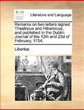 Remarks on Two Letters Signed Theatricus and Hibernicus, and Published in the Dublin Journal of the 12th and 23d of February 1754, Libertus, 1170408400