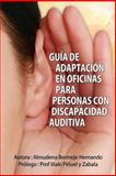 Guía de Adaptación en Oficinas para Personas con Discapacidad Auditiva, Almudena Bermejo, 1493628402