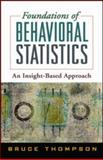 Foundations of Behavioral Statistics : An Insight-Based Approach, Thompson, Bruce, 159385840X