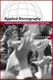 Applied Demography : Applications to Business, Government, Law, and Public Policy, Siegel, Jacob S., 0126418403