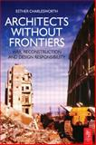Architects Without Frontiers : War, Reconstruction and Design Responsibility, Charlesworth, Esther, 0750668407