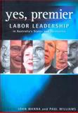 Yes, Premier : Labor Leadership in Australia's States and Territories, Wanna, John, 0868408409