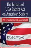 The Impact of USA Patriot ACT on American Society : An Evidence Based Assessment, Wong, Kam C., 1600218407