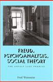 Freud, Psychoanalysis, Social Theory : The Unfulfilled Promise, Weinstein, Fred, 079144841X