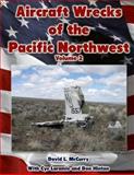 Aircraft Wrecks of the Pacific Northwest Volume 2, David McCurry, 1496188411