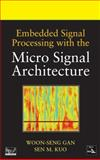 Embedded Signal Processing with the Micro Signal Architecture, Gan, Woon-Seng and Kuo, Sen M., 0471738417