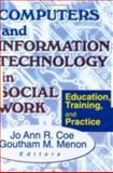 Computers and Information Technology in Social Work : Education, Training and Practice, Jo Ann R Coe, Goutham M Menon, 0789008416
