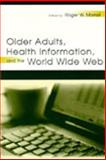 Older Audults, Health Information, and the World Wide Web 9780805838411