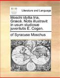Moschi Idyllia Tria, Græcè Notis Illustravit in Usum Studiosæ Juventutis E Cogan, Moschus, 1170128416