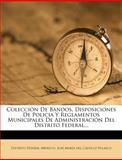 Colección de Bandos, Disposiciones de Policia y Reglamentos Municipales de Administración Del Distrito Federal..., Distrito Federal (Mexico), 1275238416