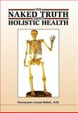 The Naked truth about Holistic Health 9781453508411
