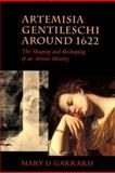 Artemisia Gentileschi Around 1622 : The Shaping and Reshaping of an Artistic Identity, Garrard, Mary D., 0520228413